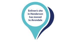 Enliven's West and North Auckland site has moved to Avondale.
